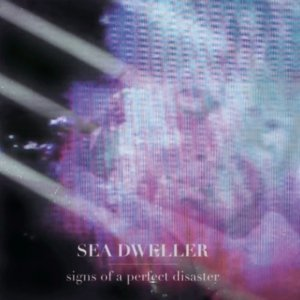 album Signs of a perfect disaster - Sea Dweller