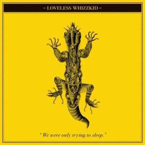 album We were only trying to sleep - Loveless Whizzkid
