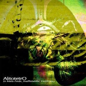 album In Mala Fede, Inaffidabile, Fedifrago - alitotetro