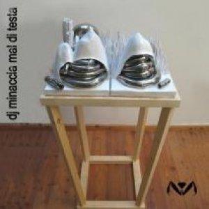 album Mal di Testa - Dj Minaccia