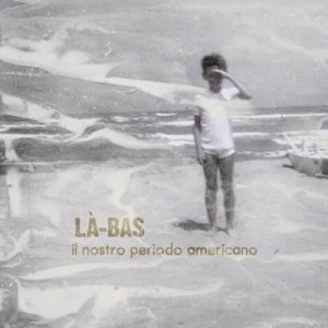 album Il nostro periodo americano EP - Là-Bas (LaBas)