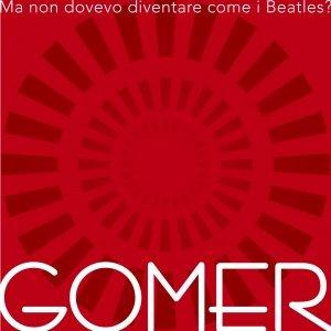 album Ma non dovevo diventare come i Beatles? - GOMER