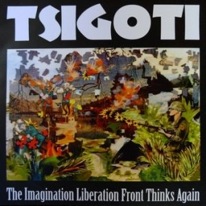 album The Immagination Liberation Front Thinks Again - Tsigoti