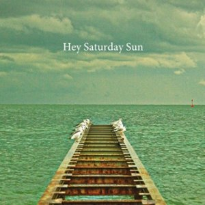 album HEY SATURDAY SUN - Hey Saturday Sun