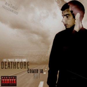 album DEATHCORE - Comin In Hot (SINGLE) 2013 - Hard Kick Records