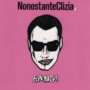 album Bang! - Nonostanteclizia