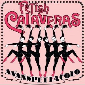 album Avanspettacolo - Fetish Calaveras