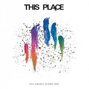 album Gli Angeli Siamo Noi - This Place