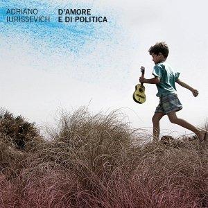 album D'Amore e di Politica - Adriano Iurissevich