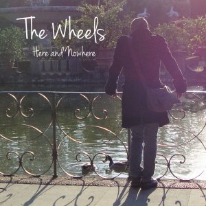 album Here and Nowhere - THE WHEELS
