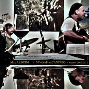 album VIVOinPratiCANTATO - Best of 2002/2012 (2012) - Max Arduini