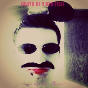 album Songs Of Loose Morals - Death Of A Red Fish