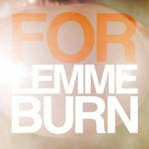 album lemme burn (single) - FOR