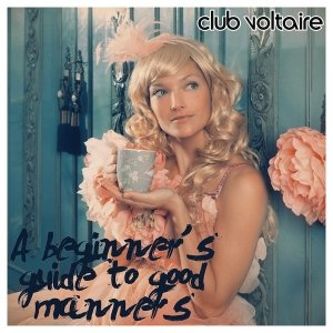 album A Beginner's Guide To Good Manners - Club Voltaire