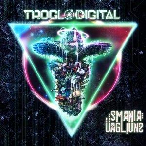 album TrogloDigital - Smania Uagliuns