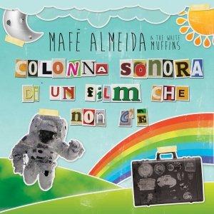 album Ep - Colonna sonora di un film che non c'è - Mafè Almeida & The White Muffins
