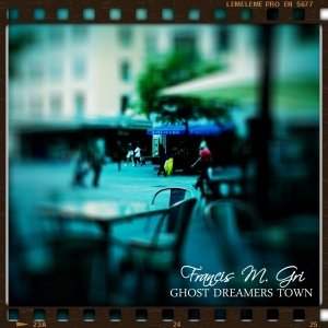 album Ghost Dreamers Town - Francis M. Gri