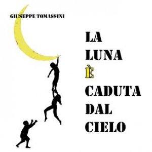 album La luna è caduta dal cielo - giuseppe tomassini