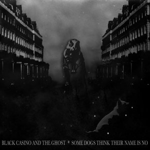 album Some dogs think their name is no - Black Casino and the Ghost