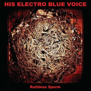 album Ruthless Sperm - His Electro Blue Voice