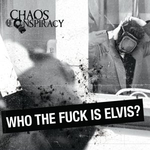 album Who The Fuck Is Elvis? - Chaos Conspiracy
