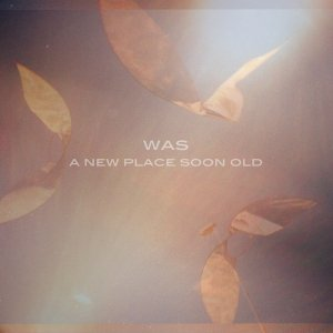 album A new place soon old - Was