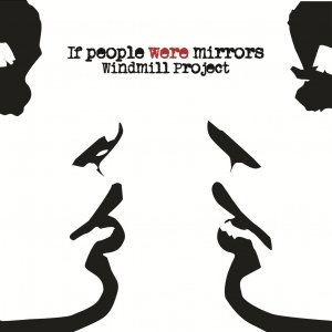 album If People Were Mirrors - Windmill Project