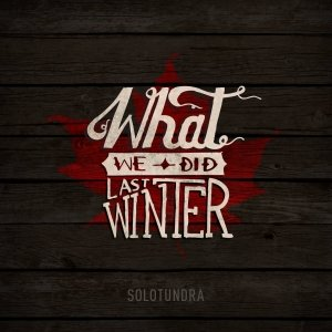 album What We Did Last Winter - Solotundra