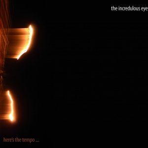 album HERE'S THE TEMPO - The Incredulous Eyes