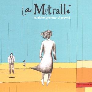 album Qualche Grammo di Gravità - La Metralli