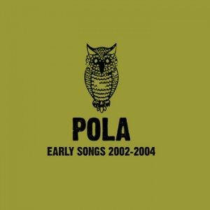 album Early Songs 2002-2004 - Pola