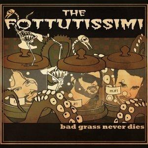 album BAD GRASS NEVER DIES - THE FOTTUTISSIMI