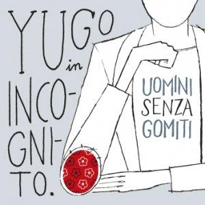 album Uomini Senza Gomiti - Yugo In Incognito