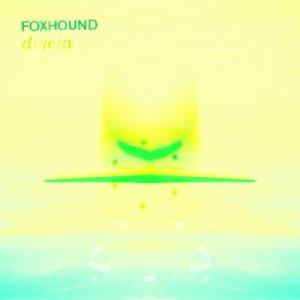 album DEJEJA - Foxhound
