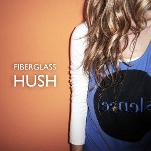album Hush - Fiberglass