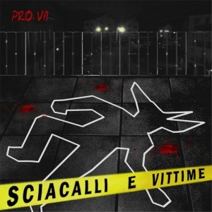 album Sciacalli & Vittime - PRO.VA