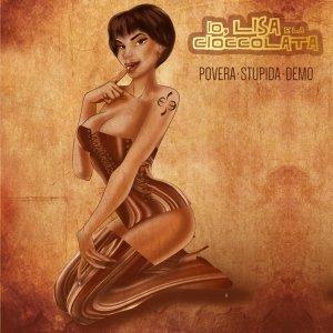 album Povera, stupida demo - Io, Lisa e la Cioccolata