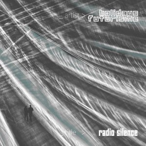 album Radio Silence (single) - HOLIDAYS FUTURISME