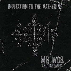 album Invitation to the Gathering - Mr. Wob & The Canes
