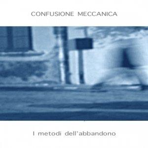 album I metodi dell'abbandono - CONFUSIONE MECCANICA