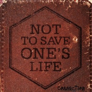 album Connection - Not to Save One's Life