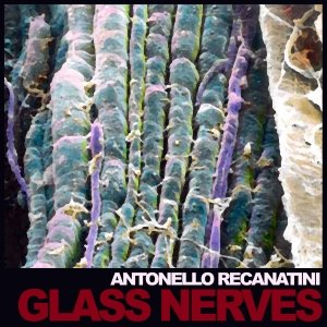 album Glass Nerves - Antonello Recanatini