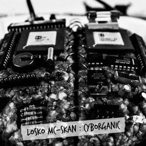 album Cyborganic - Losko Mc & Skan