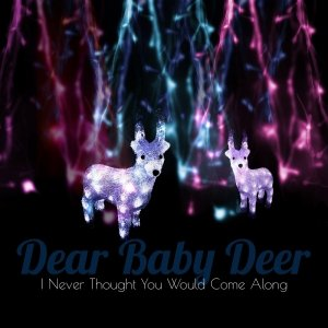 album I Never Thought You Would Come Along (EP) - Dear Baby Deer