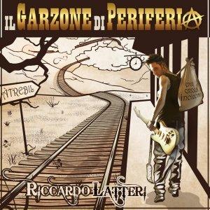 album Il Garzone di Periferia - RICCARDO LATTERI OFFICIAL PAGE
