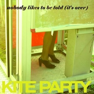 album Nobody likes to be told (it's over) - Kite Party