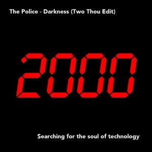 album The Police - Darkness (Two Thou 808 re-edit) - Two Thousand