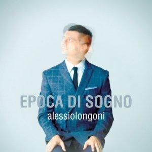 album Epoca di sogno - Alessio Longoni