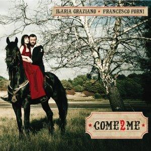 album Come2Me - Ilaria Graziano e Francesco Forni