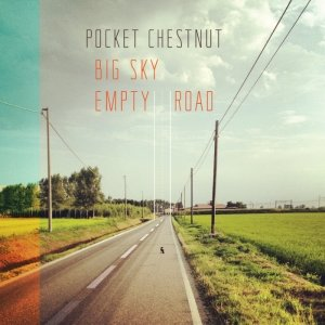 album Big Sky, Empty Road - Pocket Chestnut
